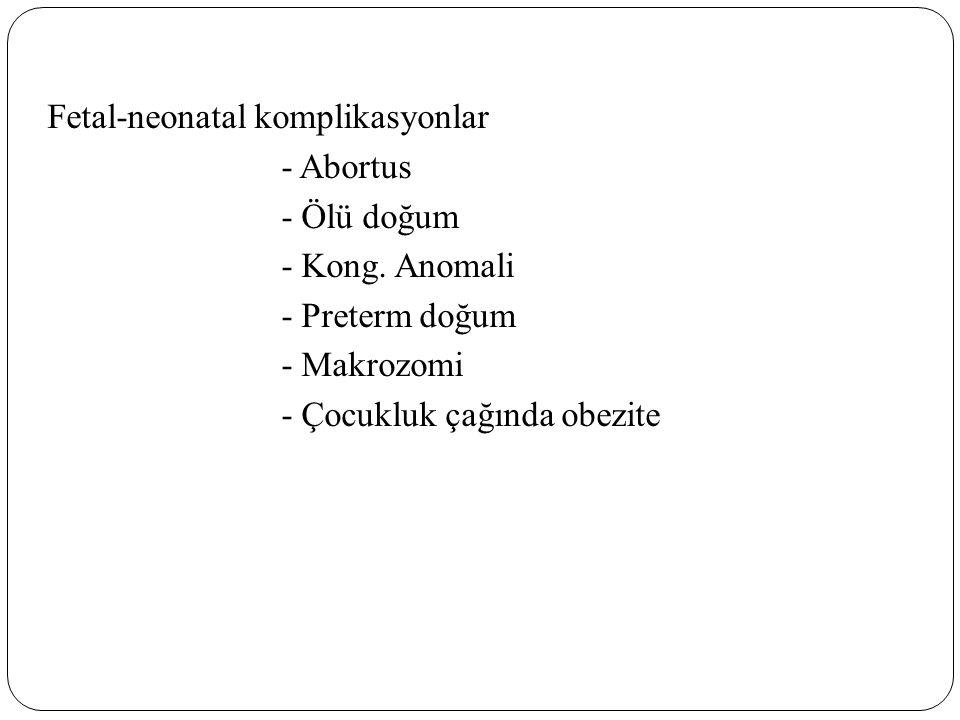 Fetal-neonatal komplikasyonlar - Abortus - Ölü doğum - Kong. Anomali - Preterm doğum - Makrozomi - Çocukluk çağında obezite