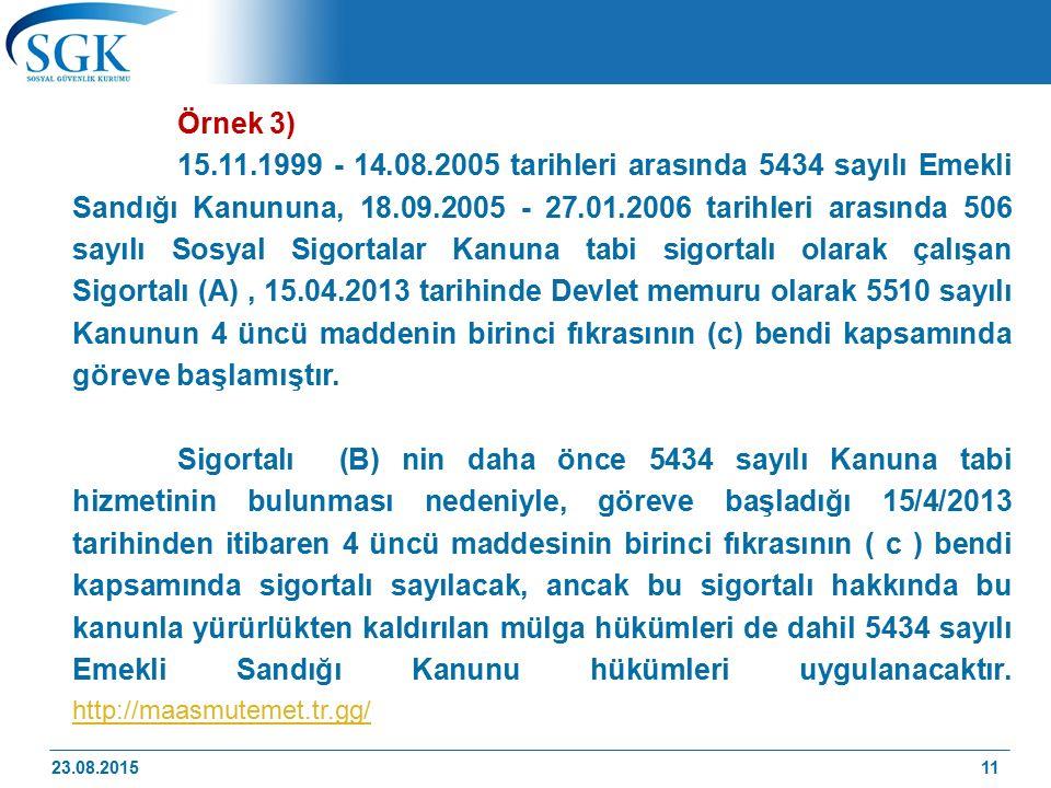11 Örnek 3) 15.11.1999 - 14.08.2005 tarihleri arasında 5434 sayılı Emekli Sandığı Kanununa, 18.09.2005 - 27.01.2006 tarihleri arasında 506 sayılı Sosy