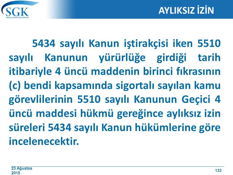 23 Ağustos 2015 5434 sayılı Kanun iştirakçisi iken 5510 sayılı Kanunun yürürlüğe girdiği tarih itibariyle 4 üncü maddenin birinci fıkrasının (c) bendi kapsamında sigortalı sayılan kamu görevlilerinin 5510 sayılı Kanunun Geçici 4 üncü maddesi hükmü gereğince aylıksız izin süreleri 5434 sayılı Kanun hükümlerine göre incelenecektir.