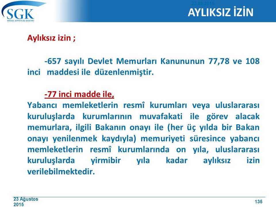 23 Ağustos 2015 Aylıksız izin ; -657 sayılı Devlet Memurları Kanununun 77,78 ve 108 inci maddesi ile düzenlenmiştir. -77 inci madde ile, Yabancı memle
