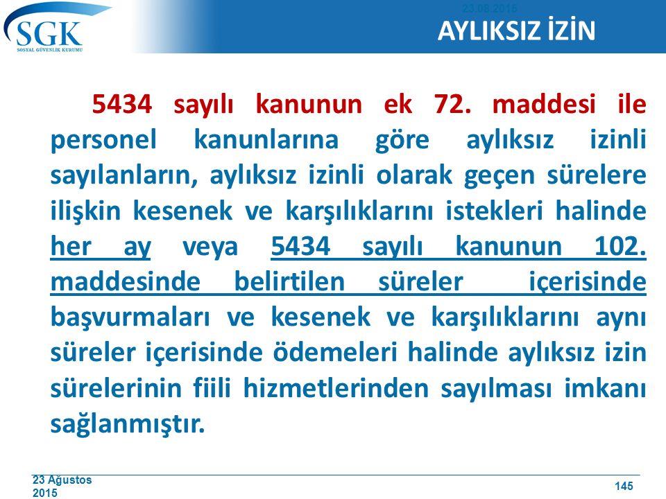 23 Ağustos 2015 5434 sayılı kanunun ek 72. maddesi ile personel kanunlarına göre aylıksız izinli sayılanların, aylıksız izinli olarak geçen sürelere i