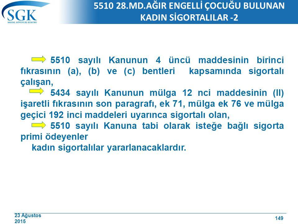 23 Ağustos 2015 5510 sayılı Kanunun 4 üncü maddesinin birinci fıkrasının (a), (b) ve (c) bentleri kapsamında sigortalı çalışan, 5434 sayılı Kanunun mü