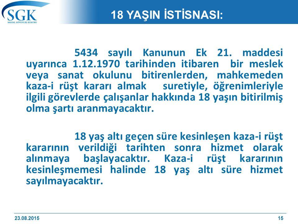 18 YAŞIN İSTİSNASI: 5434 sayılı Kanunun Ek 21. maddesi uyarınca 1.12.1970 tarihinden itibaren bir meslek veya sanat okulunu bitirenlerden, mahkemeden
