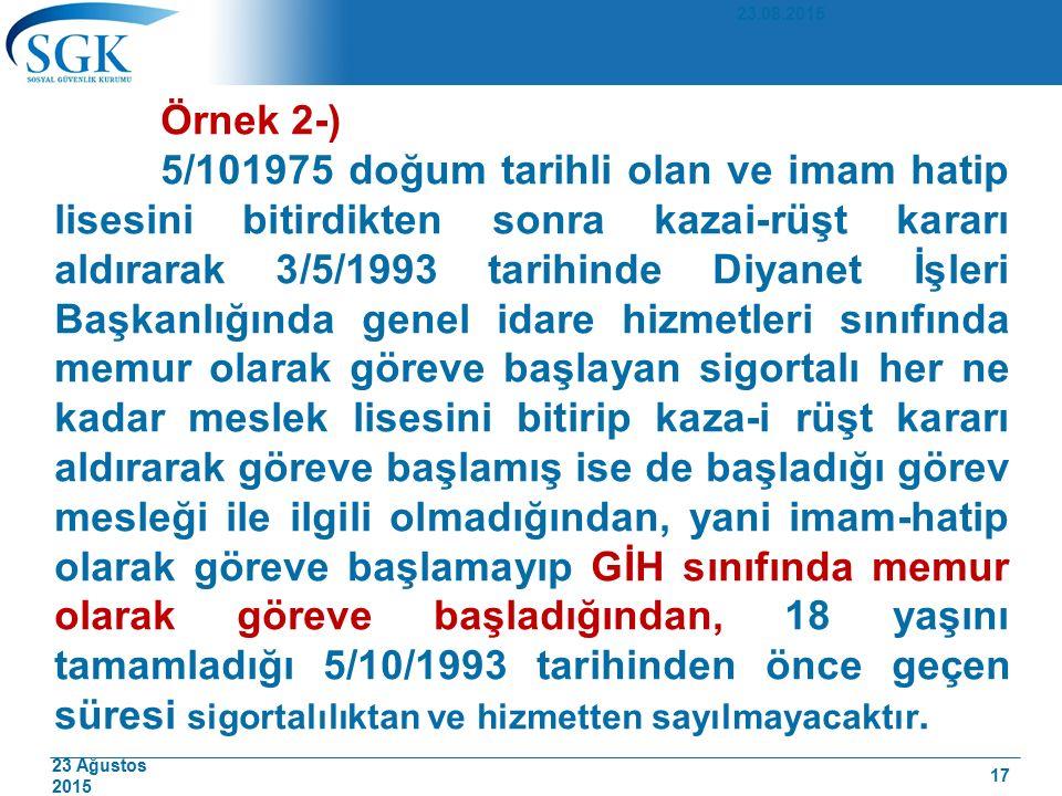 23 Ağustos 2015 Örnek 2-) 5/101975 doğum tarihli olan ve imam hatip lisesini bitirdikten sonra kazai-rüşt kararı aldırarak 3/5/1993 tarihinde Diyanet