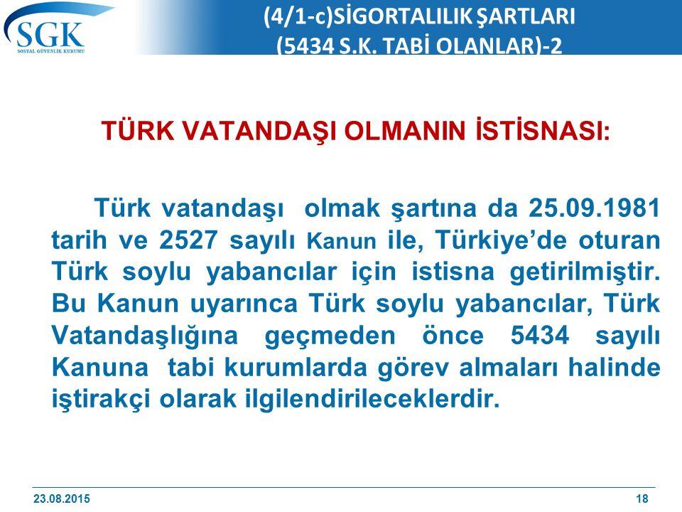 (4/1-c)SİGORTALILIK ŞARTLARI (5434 S.K. TABİ OLANLAR)-2 TÜRK VATANDAŞI OLMANIN İSTİSNASI: Türk vatandaşı olmak şartına da 25.09.1981 tarih ve 2527 say