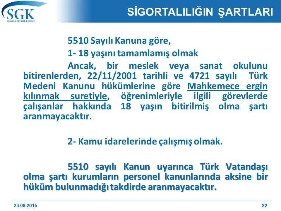 22 5510 Sayılı Kanuna göre, 1- 18 yaşını tamamlamış olmak Ancak, bir meslek veya sanat okulunu bitirenlerden, 22/11/2001 tarihli ve 4721 sayılı Türk M