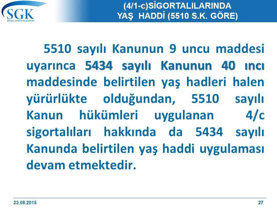 27 (4/1-c)SİGORTALILARINDA YAŞ HADDİ (5510 S.K. GÖRE) 5434 sayılı Kanunun 40 ıncı 5510 sayılı Kanunun 9 uncu maddesi uyarınca 5434 sayılı Kanunun 40 ı