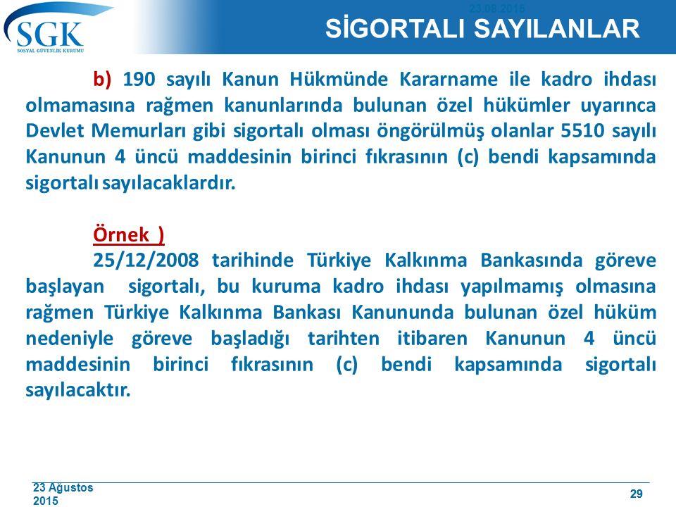 23 Ağustos 2015 29 SİGORTALI SAYILANLAR b) 190 sayılı Kanun Hükmünde Kararname ile kadro ihdası olmamasına rağmen kanunlarında bulunan özel hükümler u