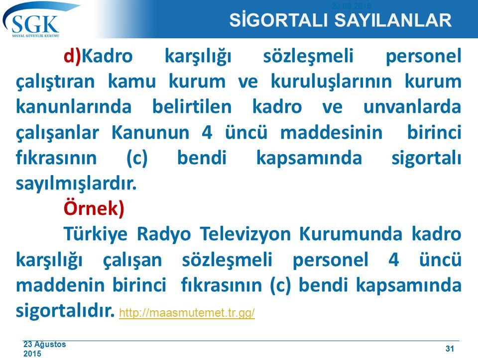 23 Ağustos 2015 31 SİGORTALI SAYILANLAR d)Kadro karşılığı sözleşmeli personel çalıştıran kamu kurum ve kuruluşlarının kurum kanunlarında belirtilen ka