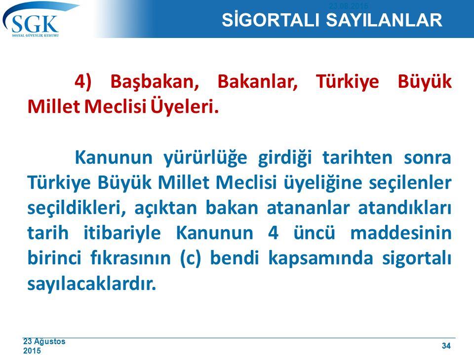 23 Ağustos 2015 34 4) Başbakan, Bakanlar, Türkiye Büyük Millet Meclisi Üyeleri. Kanunun yürürlüğe girdiği tarihten sonra Türkiye Büyük Millet Meclisi