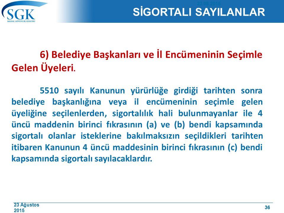 23 Ağustos 2015 36 6) Belediye Başkanları ve İl Encümeninin Seçimle Gelen Üyeleri. 5510 sayılı Kanunun yürürlüğe girdiği tarihten sonra belediye başka