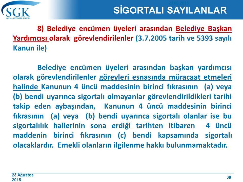 23 Ağustos 2015 38 8) Belediye encümen üyeleri arasından Belediye Başkan Yardımcısı olarak görevlendirilenler (3.7.2005 tarih ve 5393 sayılı Kanun ile