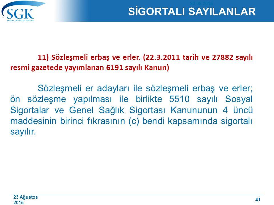 23 Ağustos 2015 41 11) Sözleşmeli erbaş ve erler. (22.3.2011 tarih ve 27882 sayılı resmi gazetede yayımlanan 6191 sayılı Kanun) Sözleşmeli er adayları