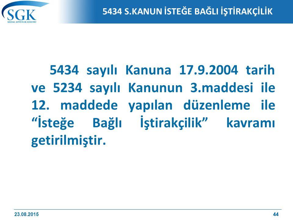 """44 5434 S.KANUN İSTEĞE BAĞLI İŞTİRAKÇİLİK 5434 sayılı Kanuna 17.9.2004 tarih ve 5234 sayılı Kanunun 3.maddesi ile 12. maddede yapılan düzenleme ile """"İ"""