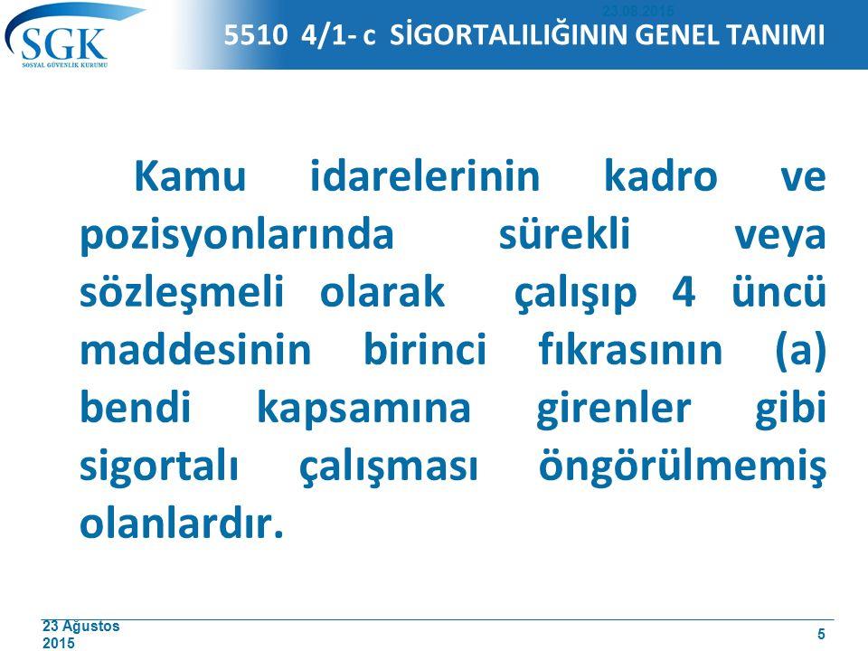 23 Ağustos 2015 5510 4/1- c SİGORTALILIĞININ GENEL TANIMI Kamu idarelerinin kadro ve pozisyonlarında sürekli veya sözleşmeli olarak çalışıp 4 üncü mad