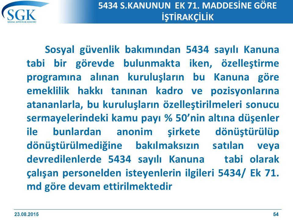 54 5434 S.KANUNUN EK 71. MADDESİNE GÖRE İŞTİRAKÇİLİK Sosyal güvenlik bakımından 5434 sayılı Kanuna tabi bir görevde bulunmakta iken, özelleştirme prog