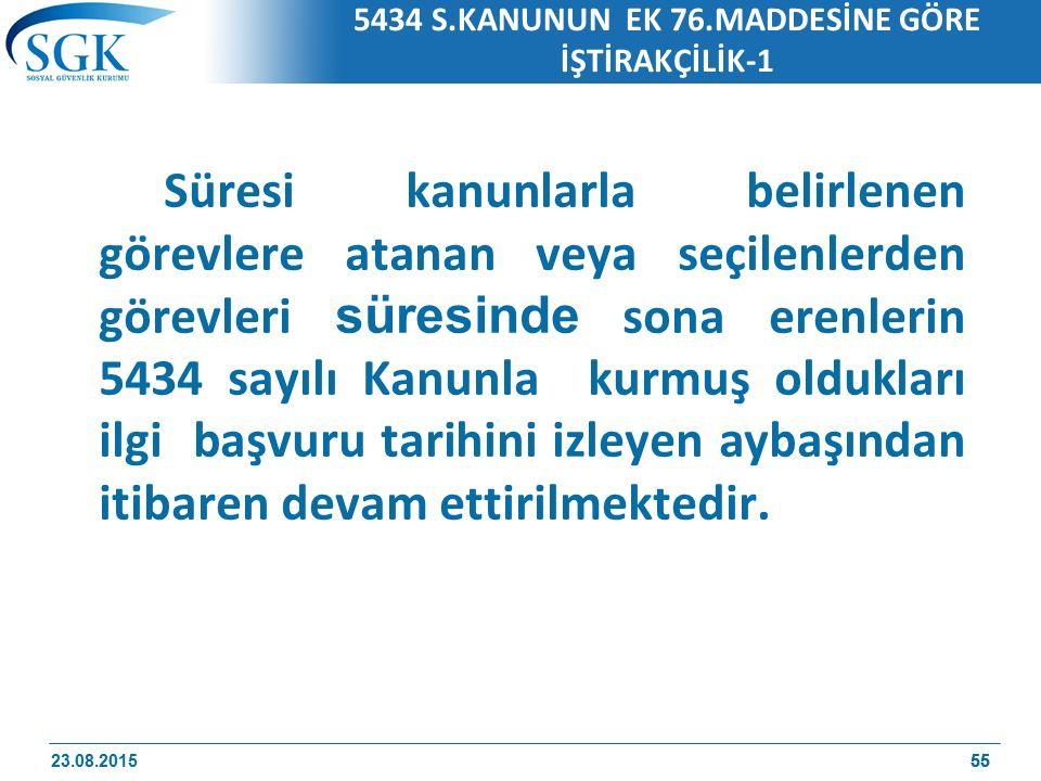 55 5434 S.KANUNUN EK 76.MADDESİNE GÖRE İŞTİRAKÇİLİK-1 Süresi kanunlarla belirlenen görevlere atanan veya seçilenlerden görevleri süresinde sona erenle