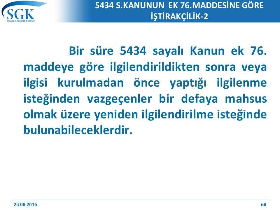 56 5434 S.KANUNUN EK 76.MADDESİNE GÖRE İŞTİRAKÇİLİK-2 Bir süre 5434 sayalı Kanun ek 76. maddeye göre ilgilendirildikten sonra veya ilgisi kurulmadan ö