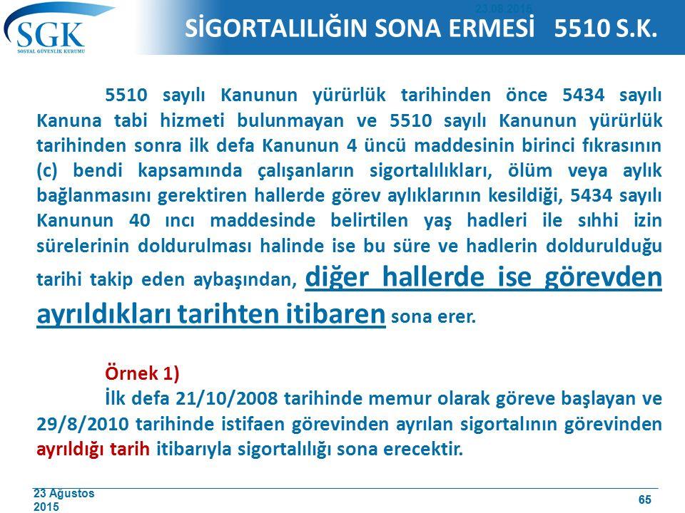 23 Ağustos 2015 65 5510 sayılı Kanunun yürürlük tarihinden önce 5434 sayılı Kanuna tabi hizmeti bulunmayan ve 5510 sayılı Kanunun yürürlük tarihinden