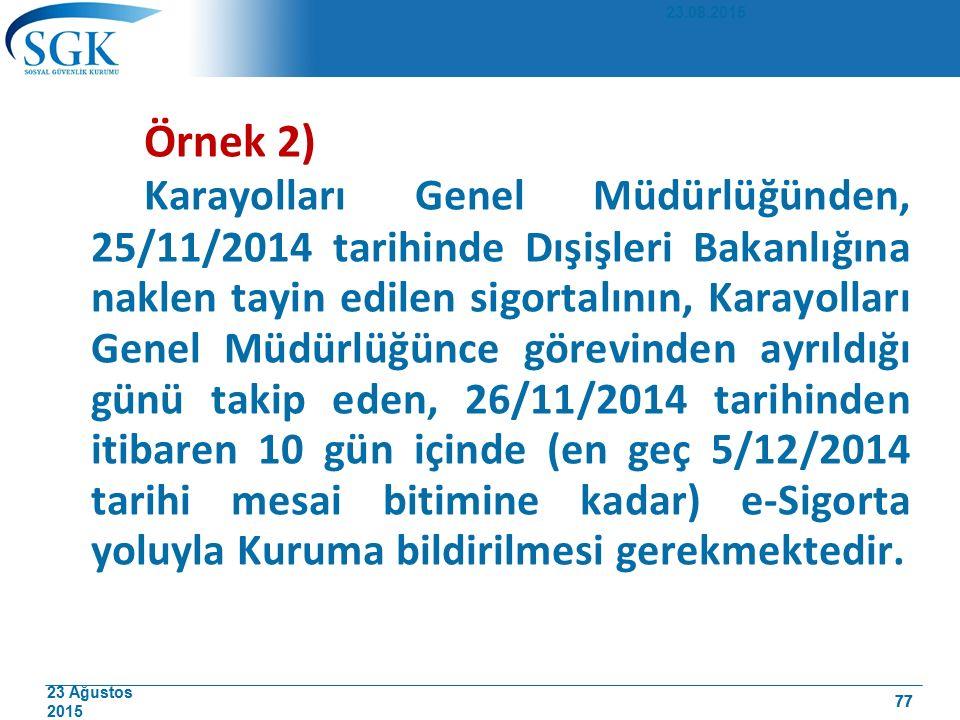 23 Ağustos 2015 77 Örnek 2) Karayolları Genel Müdürlüğünden, 25/11/2014 tarihinde Dışişleri Bakanlığına naklen tayin edilen sigortalının, Karayolları