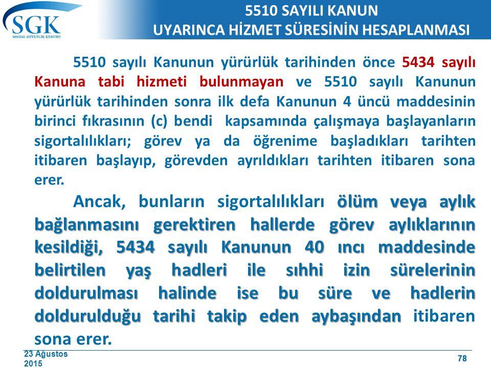 23 Ağustos 2015 78 5510 SAYILI KANUN UYARINCA HİZMET SÜRESİNİN HESAPLANMASI 5510 sayılı Kanunun yürürlük tarihinden önce 5434 sayılı Kanuna tabi hizme