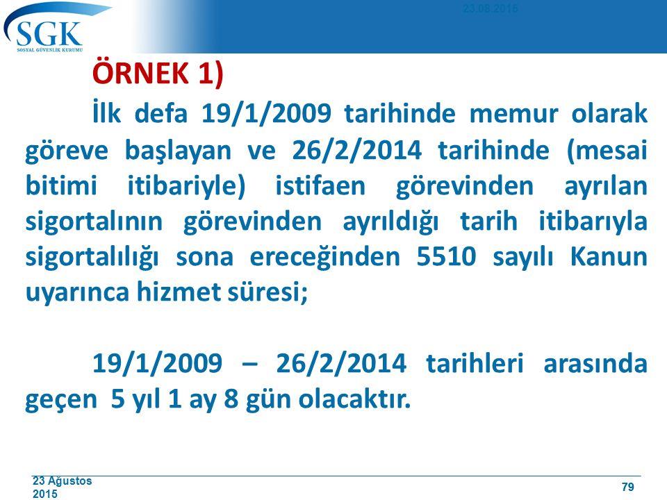 23 Ağustos 2015 79 ÖRNEK 1) İlk defa 19/1/2009 tarihinde memur olarak göreve başlayan ve 26/2/2014 tarihinde (mesai bitimi itibariyle) istifaen görevi