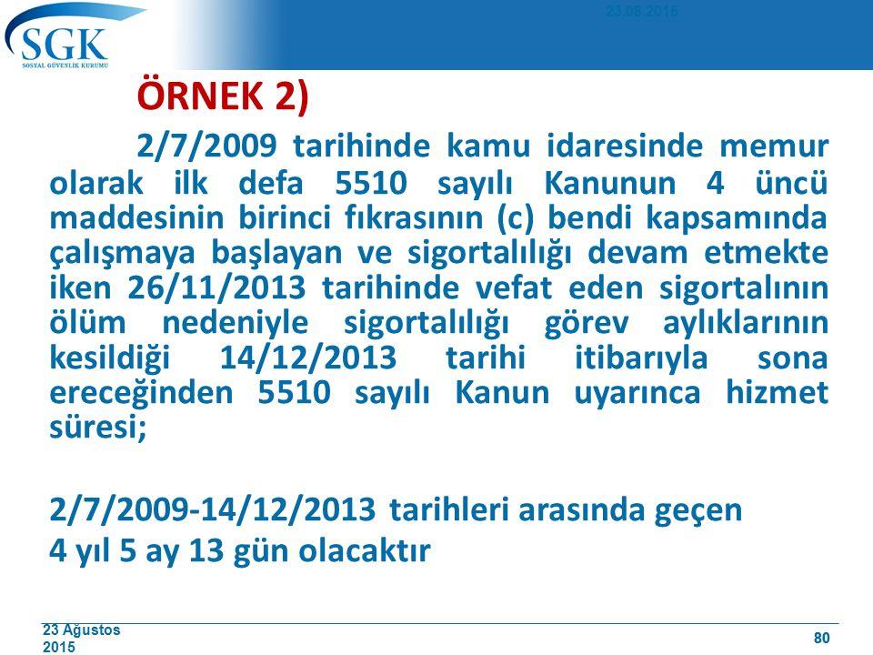 23 Ağustos 2015 80 ÖRNEK 2) 2/7/2009 tarihinde kamu idaresinde memur olarak ilk defa 5510 sayılı Kanunun 4 üncü maddesinin birinci fıkrasının (c) bend