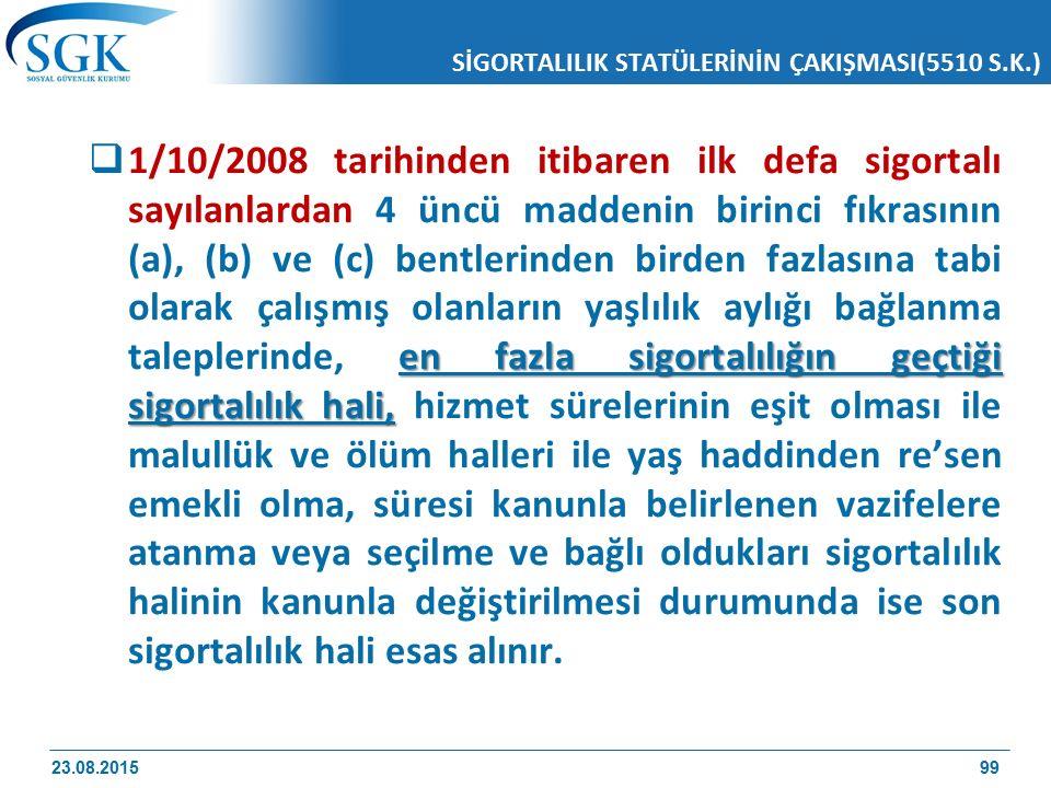SİGORTALILIK STATÜLERİNİN ÇAKIŞMASI(5510 S.K.) en fazla sigortalılığın geçtiği sigortalılık hali,  1/10/2008 tarihinden itibaren ilk defa sigortalı s