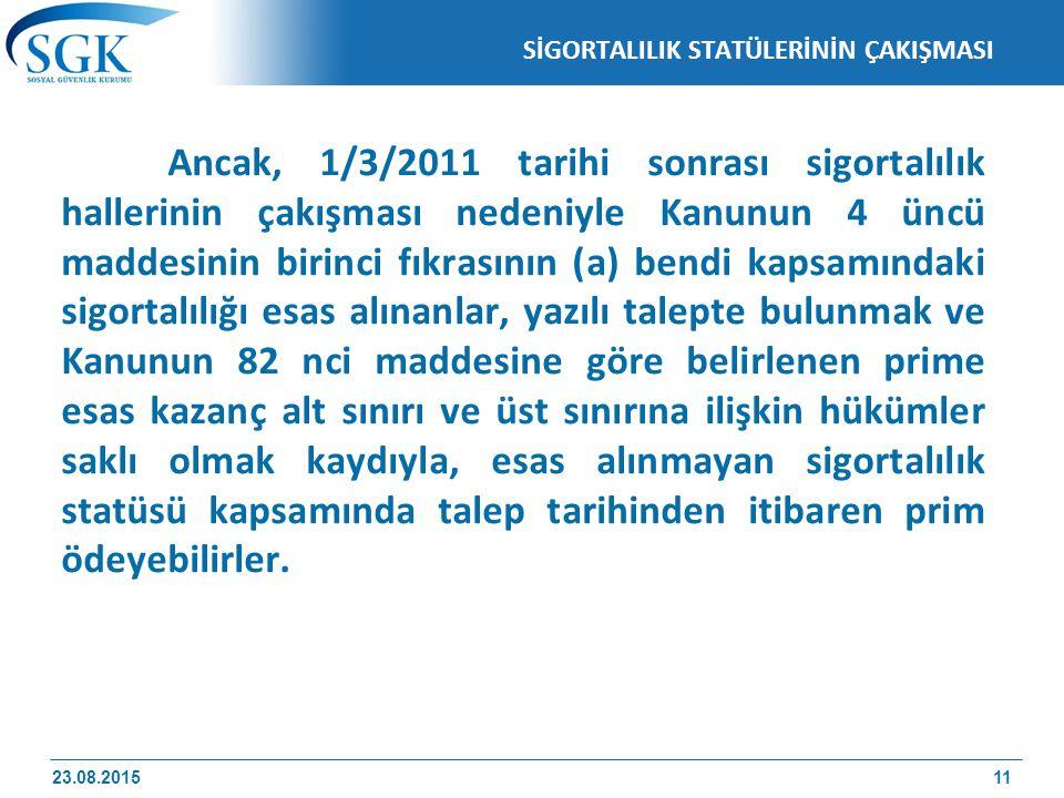 SİGORTALILIK STATÜLERİNİN ÇAKIŞMASI Ancak, 1/3/2011 tarihi sonrası sigortalılık hallerinin çakışması nedeniyle Kanunun 4 üncü maddesinin birinci fıkra