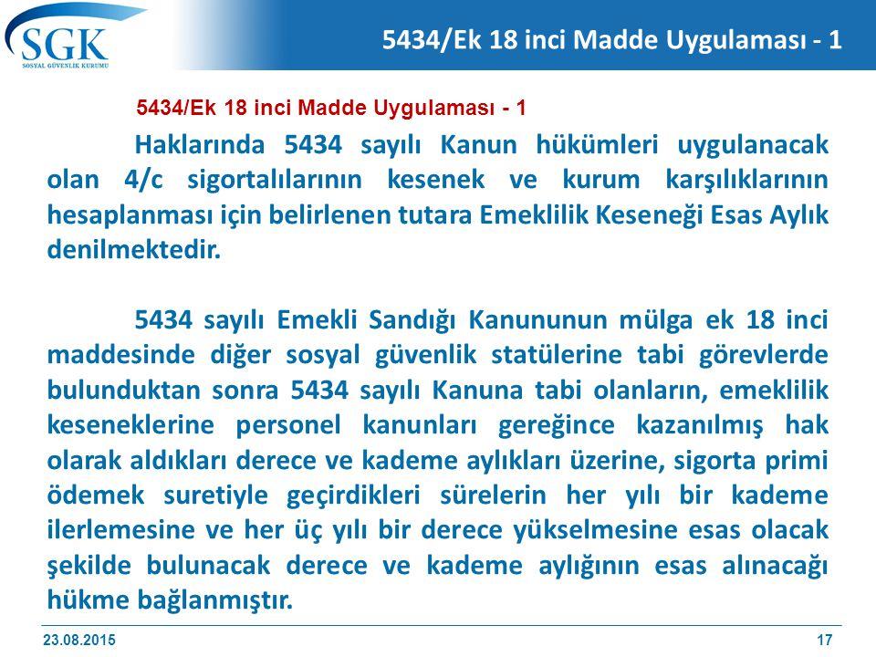 23.08.201517 5434/Ek 18 inci Madde Uygulaması - 1 Haklarında 5434 sayılı Kanun hükümleri uygulanacak olan 4/c sigortalılarının kesenek ve kurum karşıl