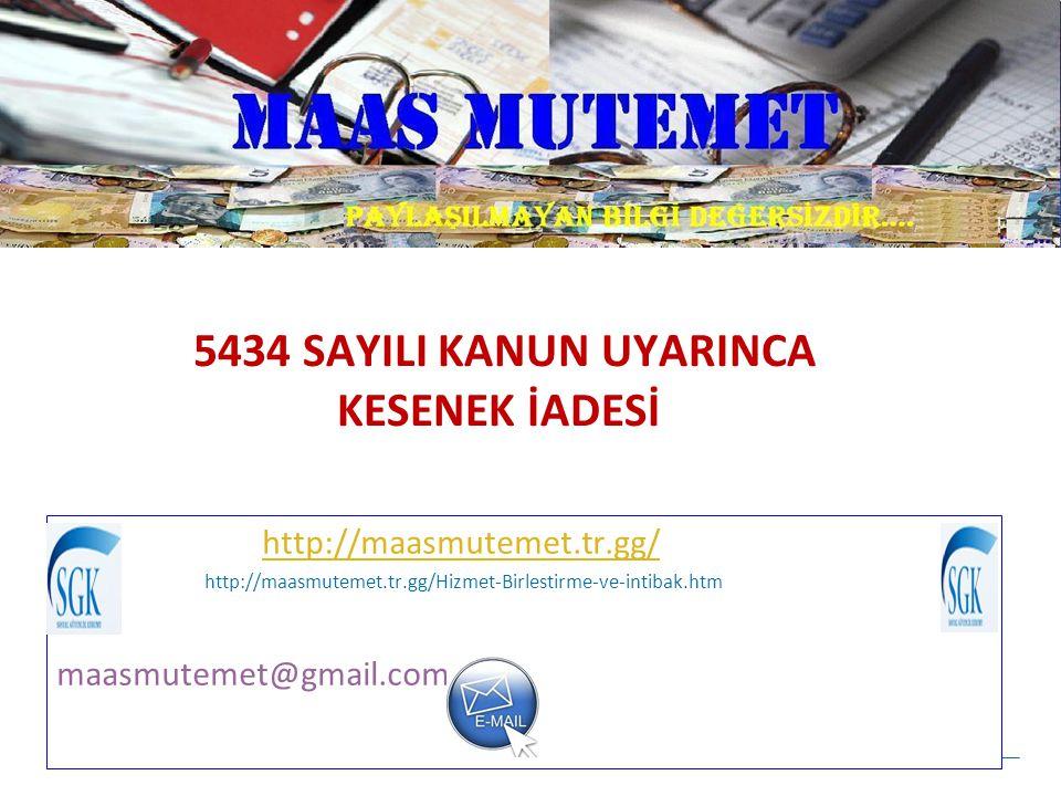 5434 SAYILI KANUN UYARINCA KESENEK İADESİ http://maasmutemet.tr.gg/ http://maasmutemet.tr.gg/Hizmet-Birlestirme-ve-intibak.htm maasmutemet@gmail.com