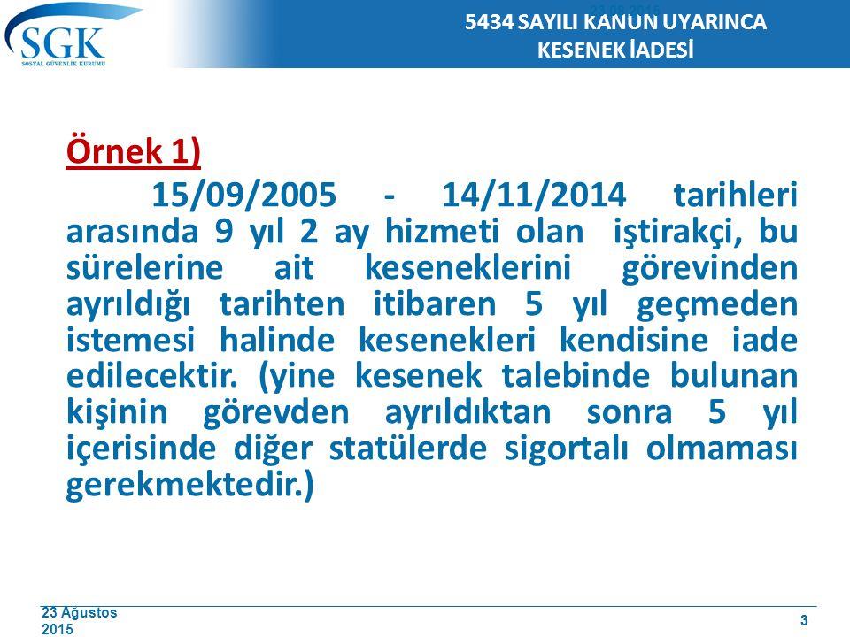 23 Ağustos 2015 4 Örnek 2) 15/10/2006 tarihinde göreve başlayan ve 14/11/2011 tarihinde görevinden ayrılan iştirakçinin 5 yıl 1 hizmeti bulunmaktadır.
