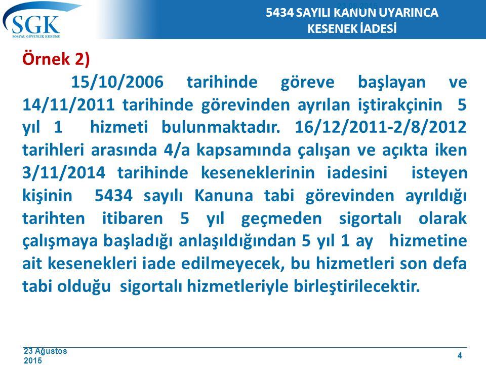 23 Ağustos 2015 5 5434 SAYILI KANUN UYARINCA ZAMANAŞIMI 5434 sayılı Kanunun 117 nci maddesi hükmü gereğince; 5434 sayılı Kanuna tabi sigortalı olarak çalışmakta iken görevlerinden ayrılanlardan, görevlerinden ayrıldıkları tarihten itibaren 5 yıl içerisinde keseneklerini veya toptan ödemelerini almayanların kesenekleri veya toptan ödemeleri zaman aşımına uğramaktadır.