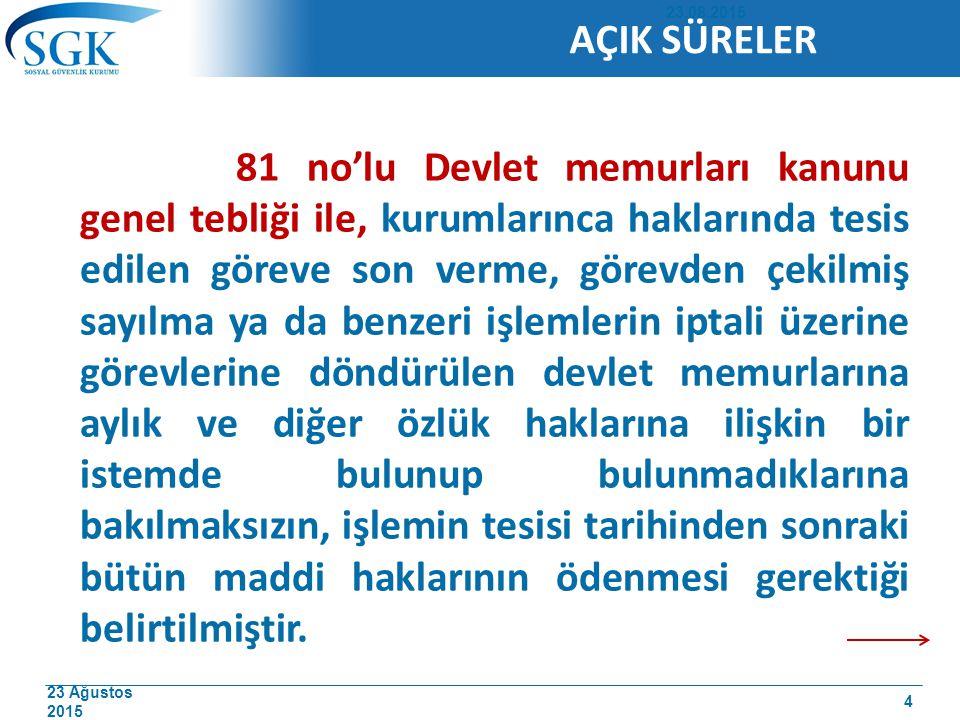 23 Ağustos 2015 81 no'lu Devlet memurları kanunu genel tebliği ile, kurumlarınca haklarında tesis edilen göreve son verme, görevden çekilmiş sayılma y