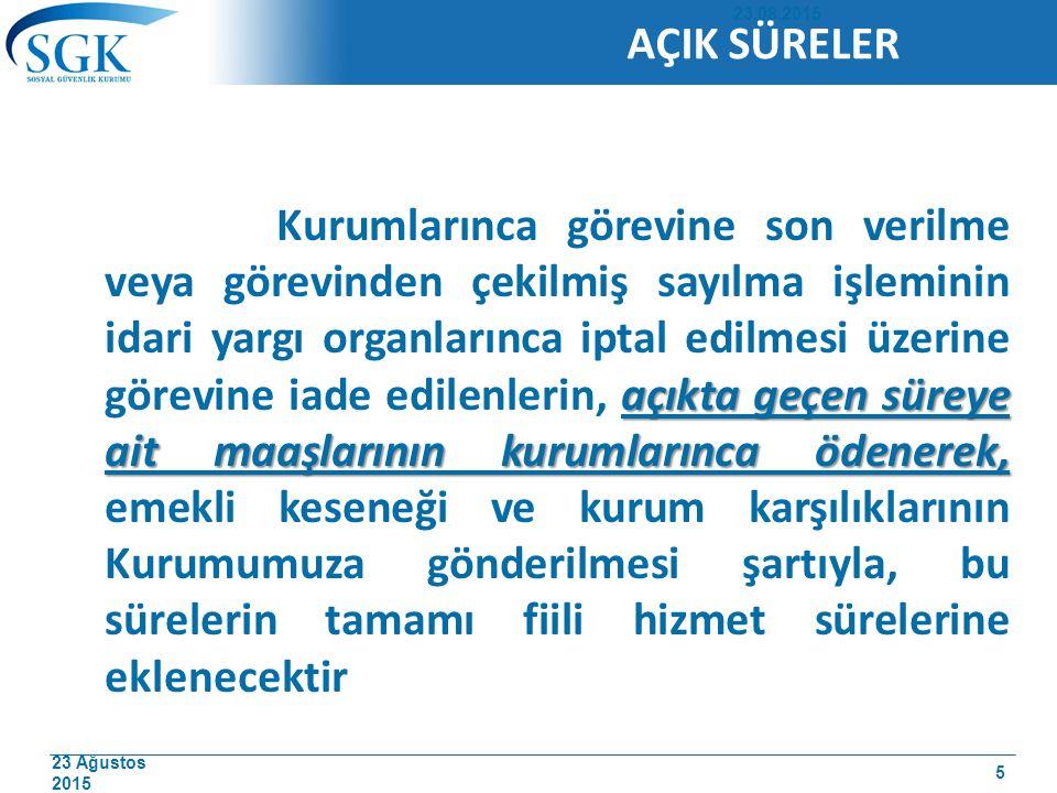 23 Ağustos 2015 açıkta geçen süreye ait maaşlarının kurumlarınca ödenerek, Kurumlarınca görevine son verilme veya görevinden çekilmiş sayılma işlemini
