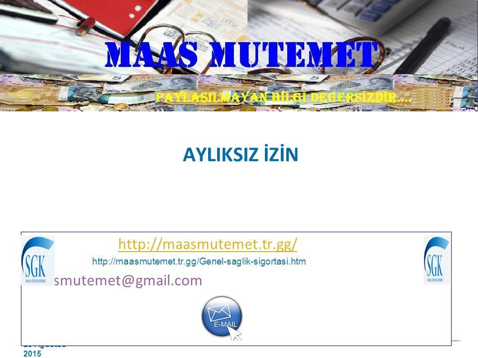 23 Ağustos 2015 AYLIKSIZ İZİN http://maasmutemet.tr.gg/ http://maasmutemet.tr.gg/Genel-saglik-sigortasi.htm maasmutemet@gmail.com