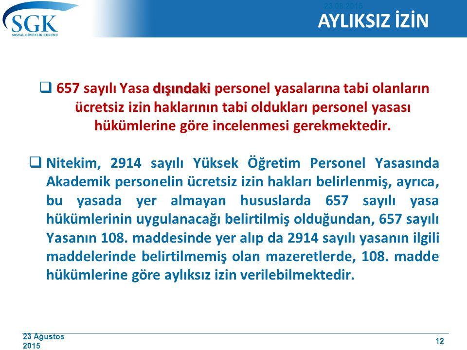 23 Ağustos 2015 dışındaki  657 sayılı Yasa dışındaki personel yasalarına tabi olanların ücretsiz izin haklarının tabi oldukları personel yasası hüküm