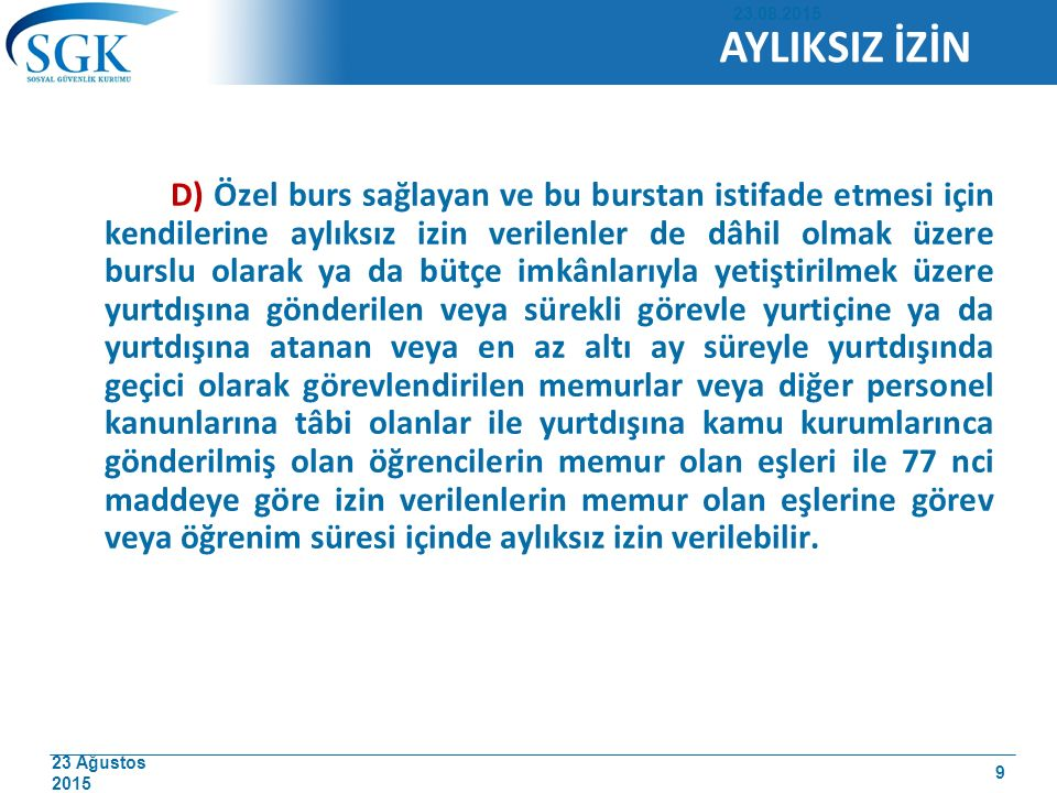 23 Ağustos 2015 D) Özel burs sağlayan ve bu burstan istifade etmesi için kendilerine aylıksız izin verilenler de dâhil olmak üzere burslu olarak ya da