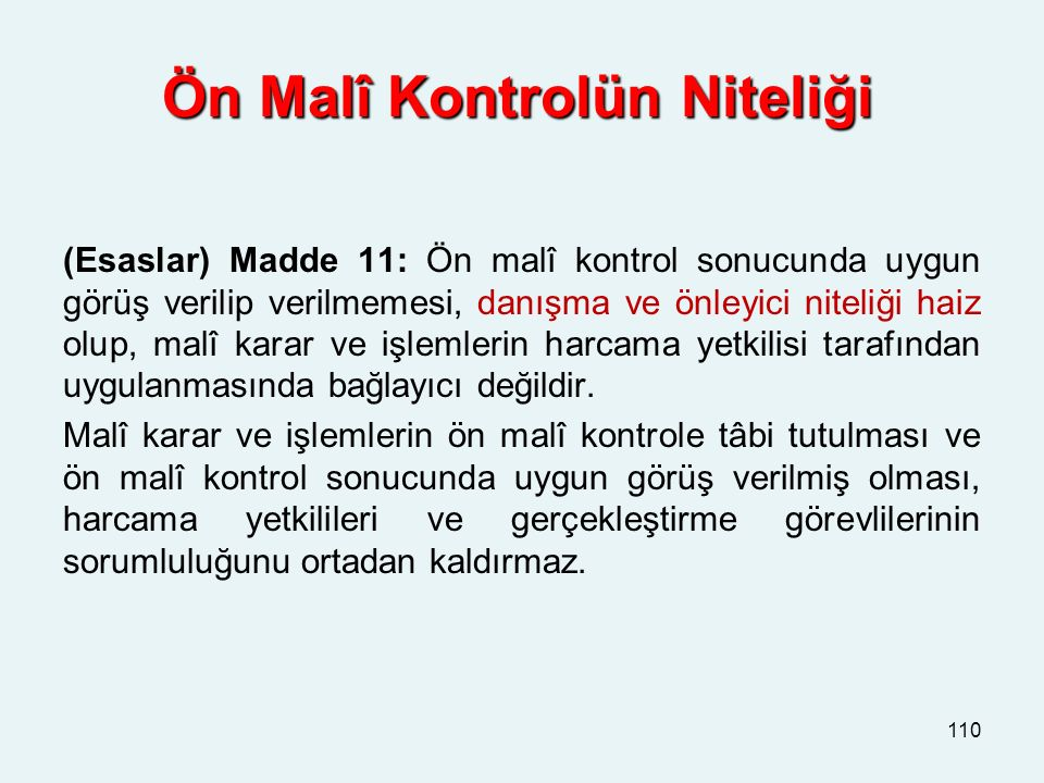 Ön Malî Kontrolün Niteliği Ön Malî Kontrolün Niteliği (Esaslar) Madde 11: Ön malî kontrol sonucunda uygun görüş verilip verilmemesi, danışma ve önleyi