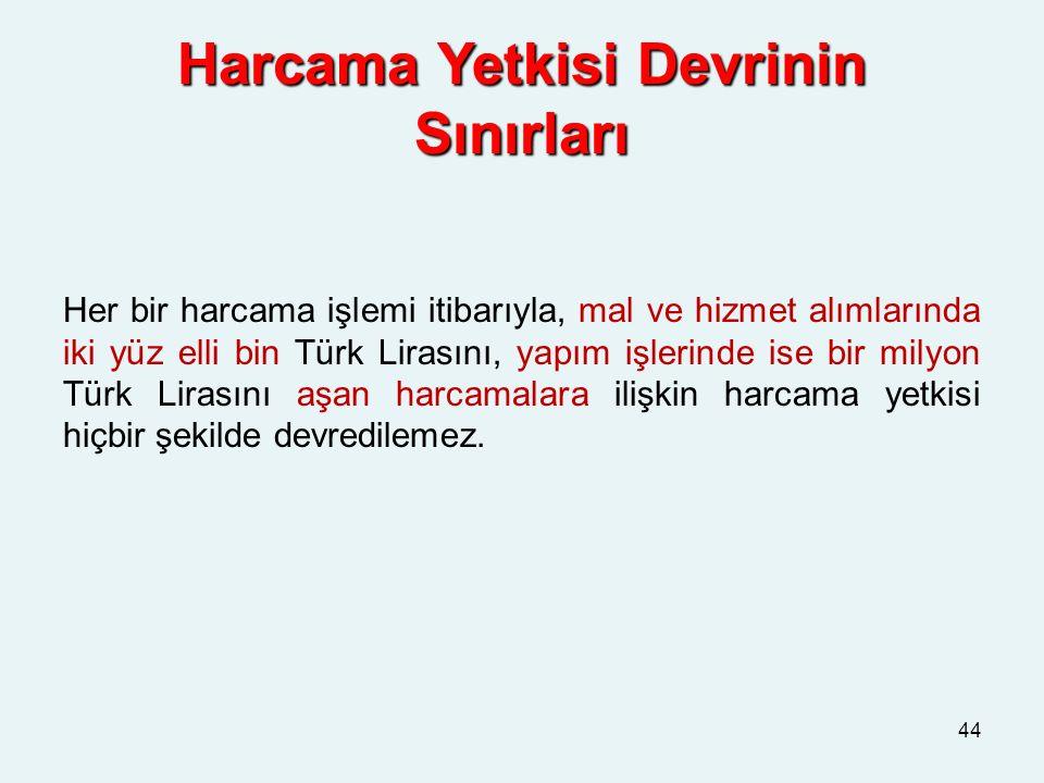 Harcama Yetkisi Devrinin Sınırları Her bir harcama işlemi itibarıyla, mal ve hizmet alımlarında iki yüz elli bin Türk Lirasını, yapım işlerinde ise bi