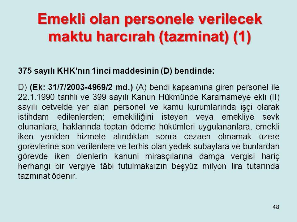 Emekli olan personele verilecek maktu harcırah (tazminat) (1) 375 sayılı KHK'nın 1inci maddesinin (D) bendinde: D) (Ek: 31/7/2003-4969/2 md.) (A) bend