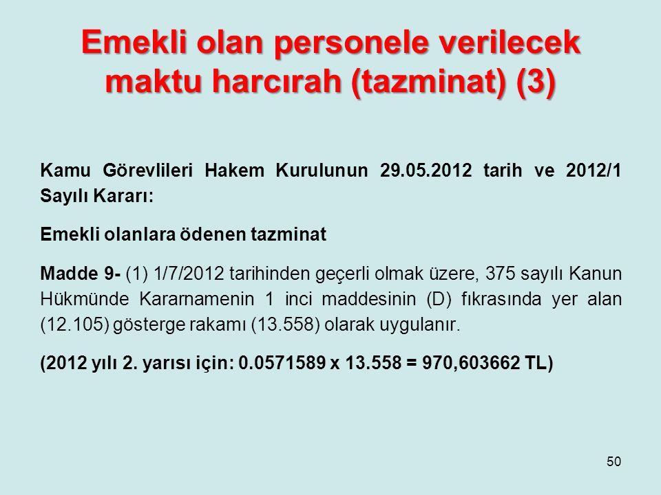 Emekli olan personele verilecek maktu harcırah (tazminat) (3) Kamu Görevlileri Hakem Kurulunun 29.05.2012 tarih ve 2012/1 Sayılı Kararı: Emekli olanla
