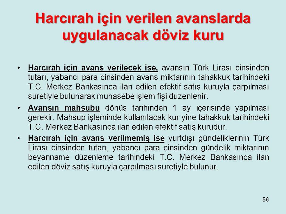 Harcırah için verilen avanslarda uygulanacak döviz kuru Harcırah için avans verilecek ise, avansın Türk Lirası cinsinden tutarı, yabancı para cinsinde