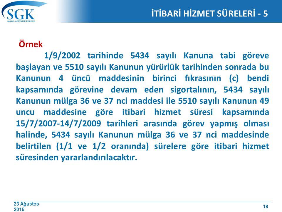 23 Ağustos 2015 Örnek 1/9/2002 tarihinde 5434 sayılı Kanuna tabi göreve başlayan ve 5510 sayılı Kanunun yürürlük tarihinden sonrada bu Kanunun 4 üncü