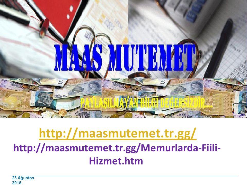 23 Ağustos 2015 http://maasmutemet.tr.gg/ http://maasmutemet.tr.gg/Memurlarda-Fiili- Hizmet.htmhttp://maasmutemet.tr.gg/