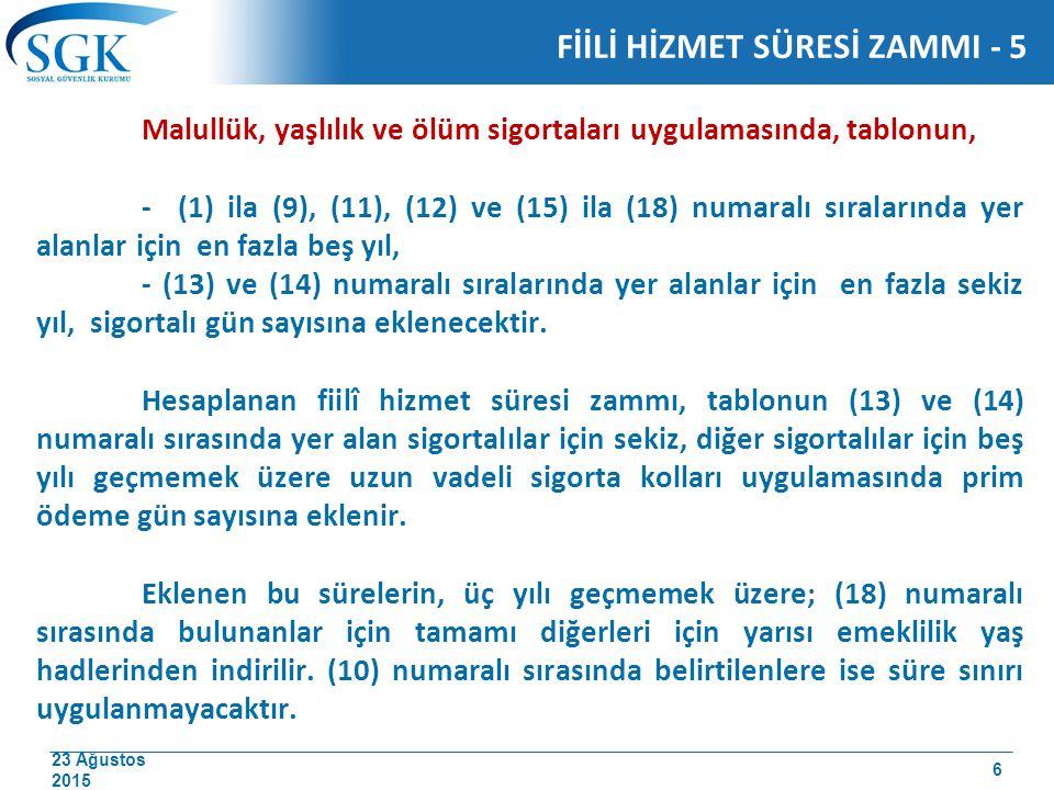 23 Ağustos 2015 Malullük, yaşlılık ve ölüm sigortaları uygulamasında, tablonun, - (1) ila (9), (11), (12) ve (15) ila (18) numaralı sıralarında yer al