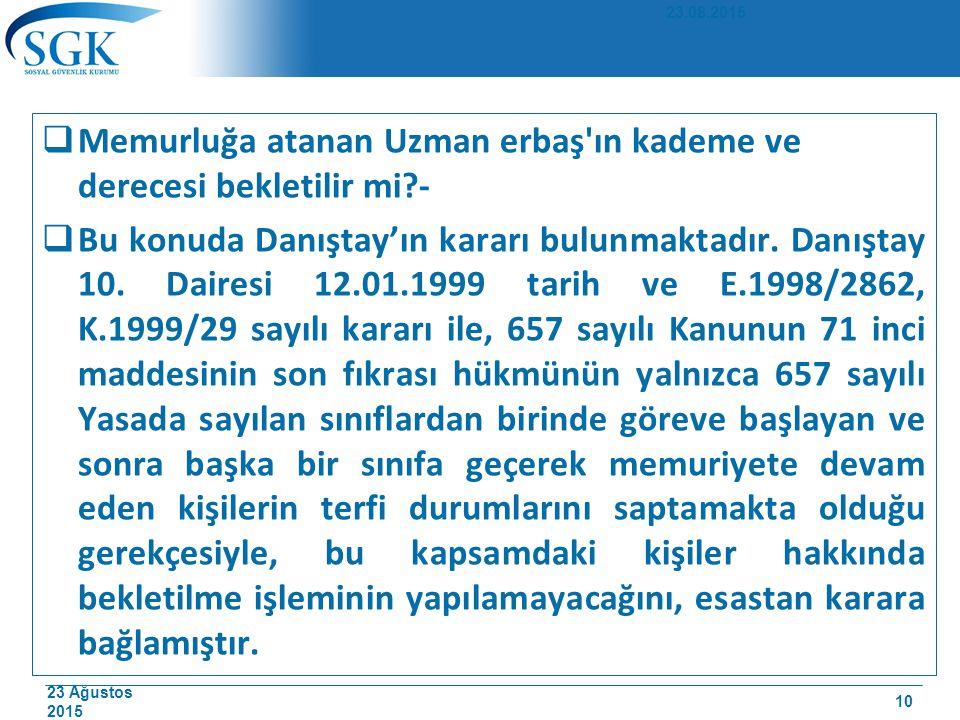 23 Ağustos 2015  Memurluğa atanan Uzman erbaş'ın kademe ve derecesi bekletilir mi?-  Bu konuda Danıştay'ın kararı bulunmaktadır. Danıştay 10. Daires