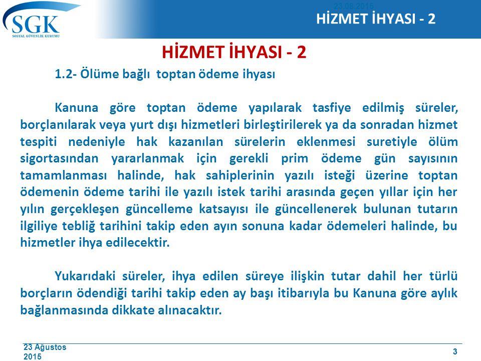 23 Ağustos 2015 3 HİZMET İHYASI - 2 1.2- Ölüme bağlı toptan ödeme ihyası Kanuna göre toptan ödeme yapılarak tasfiye edilmiş süreler, borçlanılarak vey