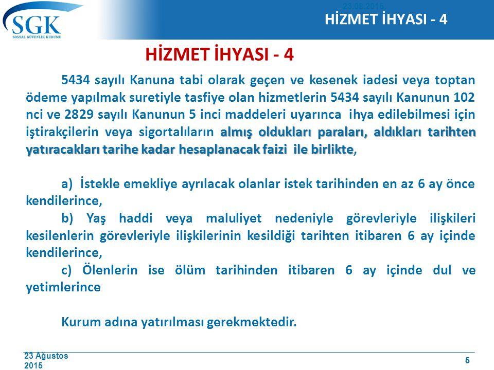 23 Ağustos 2015 5 HİZMET İHYASI - 4 almış oldukları paraları, aldıkları tarihten yatıracakları tarihe kadar hesaplanacak faizi ile birlikte 5434 sayıl