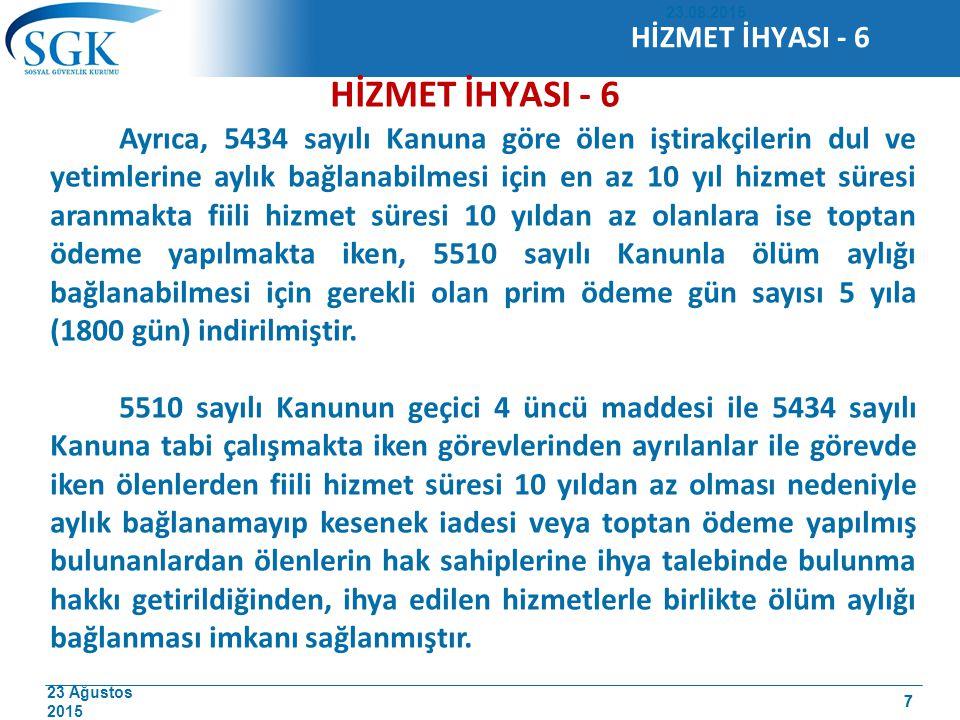 23 Ağustos 2015 7 HİZMET İHYASI - 6 Ayrıca, 5434 sayılı Kanuna göre ölen iştirakçilerin dul ve yetimlerine aylık bağlanabilmesi için en az 10 yıl hizm